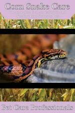 Corn Snake Care : The Complete Guide to Caring for and Keeping Corn Snakes As...