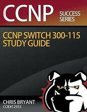 Chris Bryant's CCNP SWITCH 300-115 Study Guide (Ccnp Success) by Chris Bryant