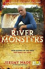River Monsters : True Stories of the Ones That Didn't Get Away by Jeremy Wade