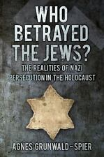 Who Betrayed the Jews?: The Realities of Nazi Persecution in the Holocaust, Grun