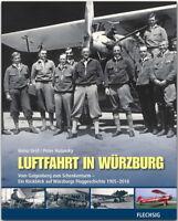 Luftfahrt in Würzburg Fluggeschichte 1905-2018 Geschichte Galgenberg Buch