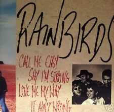 Rainbirds - Call me easy say I'm strong love me........CD