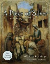 A Piece Of Silver: A Story Of Christ: By Clark Burbidge