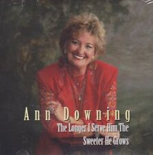 ANN DOWNING - THE LONGER I SERVE HIM THE SWEETER HE GROWS (CD)