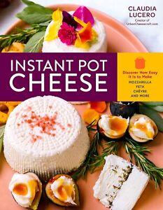 NEW Instant Pot Cheese Cookbook Make Easy Mozzarella Feta Ricotta Queso and More