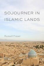 Sojourner in Islamic Lands by Russell Fraser (2013, Hardcover)