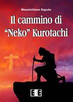 Il cammino di «Neko» Kurotachi di Massimiliano Saputo,  2017,  Eee-edizioni Es.