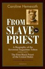 From Slave to Priest: A Biography of the Reverend Augustine Tolton (1854-1897) F