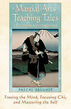 Martial Arts Teaching Tales of Power and Paradox: Freeing the Mind, Focusing Chi