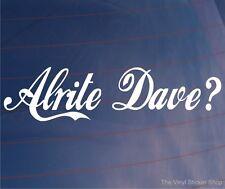 ALRITE DAVE? Funny/Joke Car/Van/Bumper/Window JDM EURO Vinyl Sticker/Decal