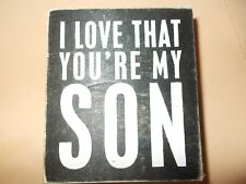 "Box Sign""I LOVE THAT YOU'RE MY SON"" 4""X3 1/2"" Wood Blk/White Primitives By Kathy"