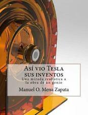 Tesla y Sus Inventos: Asi Vio Tesla Sus Inventos : Este Libro Es un Libro...