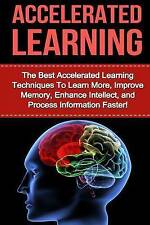 Accelerated Learning: The Best Accelerated Learning Techniques to Learn More, Im