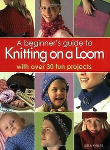 Beginner's Guide to Knitting on a Loom: With Ove... | Book | condition very good