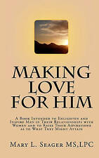 Making Love for Him: A Book Intended to Enlighten and Inspire Men in Their Relat