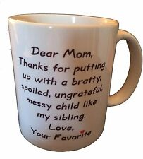 """Dear Mom, Thanks for putting up with my sibling"" 11oz Coffee Mug FREE SHIPPING!"