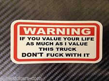 FUNNY WARNING STICKER If u value your life as much as i value this TRUCK dont FU