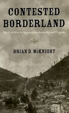 Contested Borderland: The Civil War in Appalachian Kentucky and Virginia by Bri