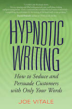 Hypnotic Writing: How to Seduce and Persuade Customers with Only Your Words by Joe Vitale (Paperback, 2007)
