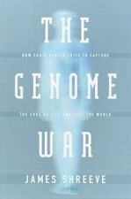 The Genome War : How Craig Venter Tried to Capture the Code of Life and Save...