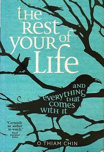 The Rest of Your Life and Everything That Comes with It - O Thiam Chin
