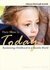 Their Name Is Today : Reclaiming Childhood in a Hostile World by J.C. Arnold