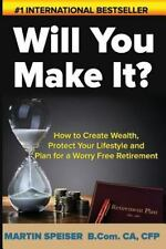Will You Make It? : How to Create Wealth, Protect Your Lifestyle and Plan for...