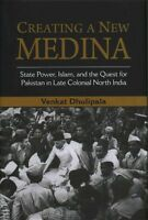 Creating a New Medina: State Power, Islam, and the Quest for Pakistan in Late Co