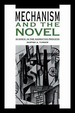 Mechanism and the Novel : Science in the Narrative Process by Martha A....