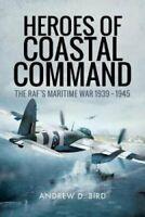 Heroes of Coastal Command The RAFs Maritime War 1939 - 1945 9781526710697