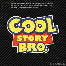 Cool Story Bro Sticker Die Cut Decal Self Adhesive Vinyl