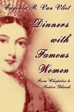 Dinners with Famous Women : From Cleopatra to Indira Gandhi by Eugenia R. Van...
