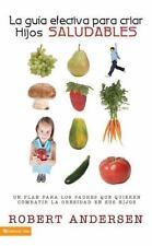 La gua efectiva para criar hijos saludables: Un plan para los padres que quieren