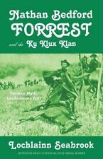 Nathan Bedford Forrest and the Ku Klux Klan : Yankee Myth, Confederate Fact...