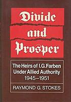 Divide and Prosper : The Heirs of I.G. Farben under Allied Authority, 1945-1951