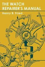 The Watch Repairer's Manual by Henry Fried (2013, Hardcover)