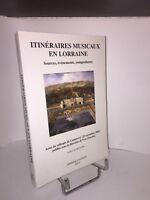 Itinéraires musicaux en Lorraine. Sources, événements, compositeurs.Colloque