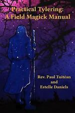 Practical Tylering: a Field Magick Manual by Paul Tuitéan and Estelle Daniels...