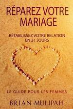 Réparez Votre Mariage : Rétablissez Votre Relation en 31 Jours - le Guide de...