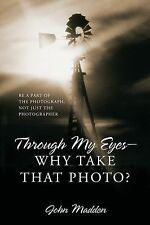 Through My Eyes - Why Take That Photo? Be a Part of the Photograph, Not Just...