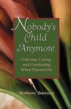 Nobody's Child Anymore: Grieving, Caring and Comforting When Parents Die