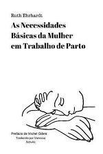 As Necessidades Basicas Da Mulher Em Trabalho de Parto by Ruth Ehrhardt...