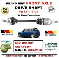 FOR MINI R50 R53 One Cooper MANUAL 2004-2006 1x BRAND NEW FRONT LEFT DRIVESHAFT