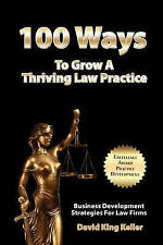 100 Ways To Grow A Thriving Law Practice: Business Development Strategies To Gro