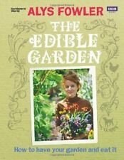 The Edible Garden: How to Have Your Garden and Eat It,Alys Fowler
