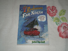 THE 7 PROFFESSORS OF THE FAR NORTH by JOHN FARDELL       -ARC-  -JA-