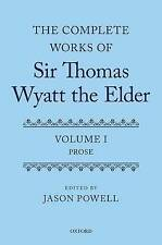 The Complete Works of Sir Thomas Wyatt The Elder: Volume One: prose par Oxford...