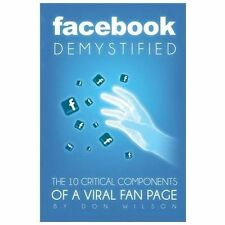 Facebook Demystified : The 10 Critical Components of a Viral Fan Page by Don...