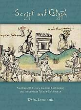 Script and Glyph: Pre-Hispanic History, Colonial Bookmaking, and the <i>Historia