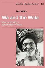 NEW Wa and the Wala: Islam and Polity in Northwestern Ghana (African Studies)
